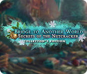 Bridge to Another World: Secrets of the Nutcracker Collector's Edition